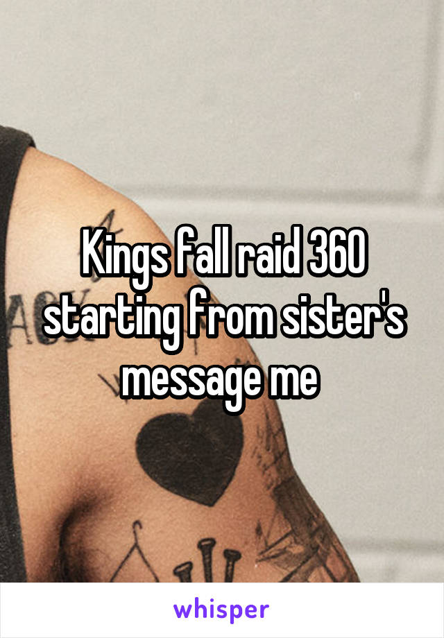 Kings fall raid 360 starting from sister's message me