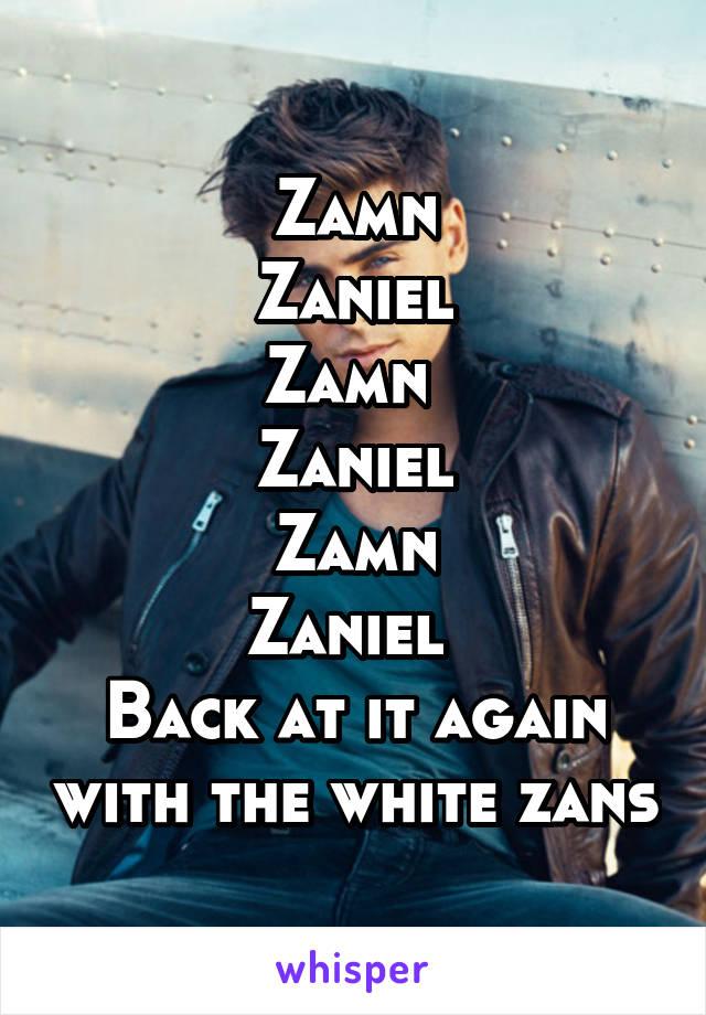 Zamn Zaniel Zamn  Zaniel Zamn Zaniel  Back at it again with the white zans