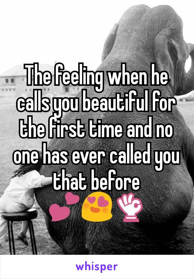 The feeling when he calls you beautiful for the first time and no one has ever called you that before 💕😍👌