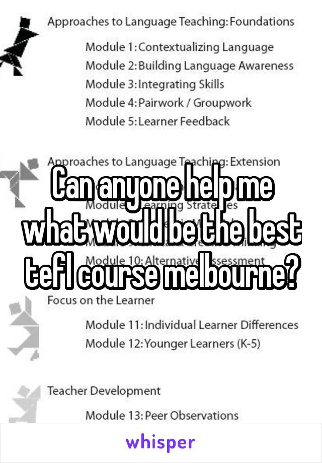 Can anyone help me what would be the best tefl course melbourne?
