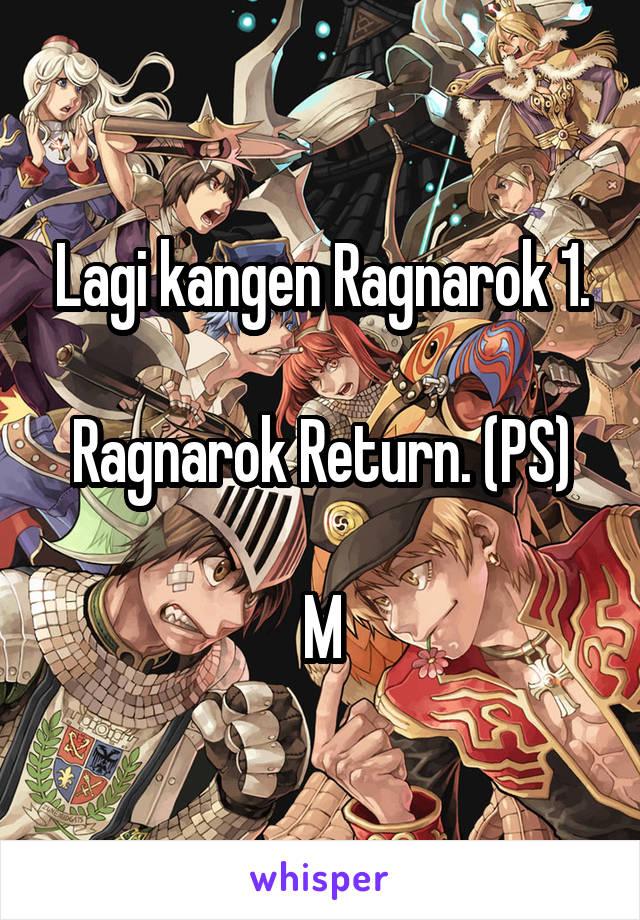 Lagi kangen Ragnarok 1.  Ragnarok Return. (PS)  M