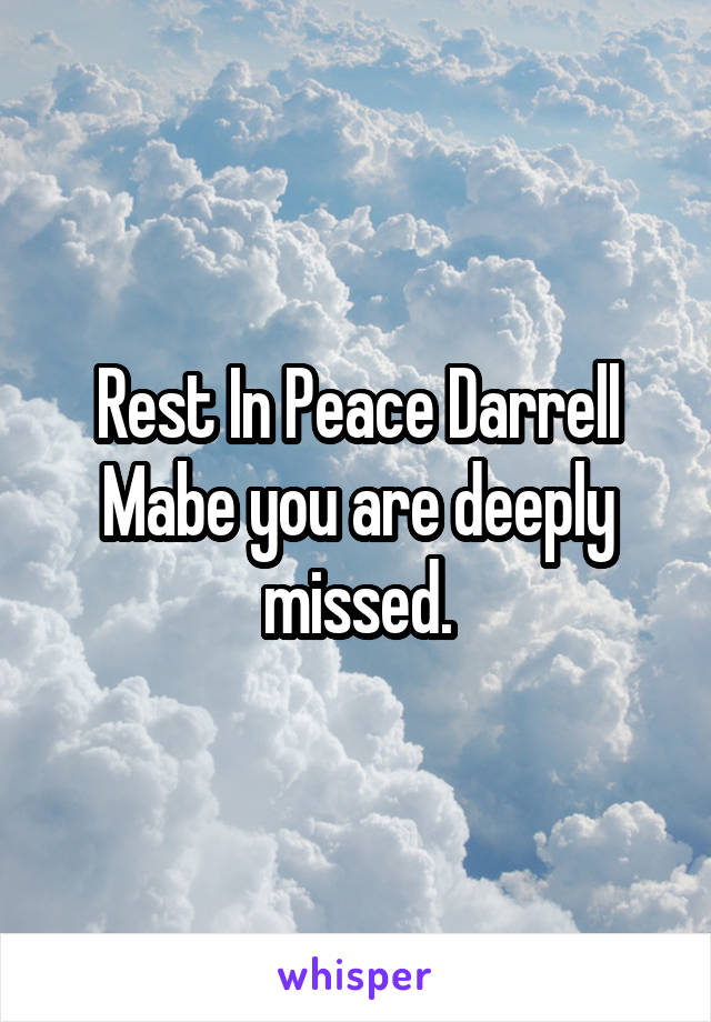 Rest In Peace Darrell Mabe you are deeply missed.