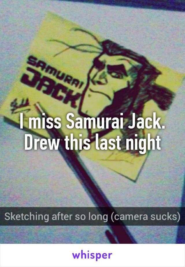 I miss Samurai Jack. Drew this last night