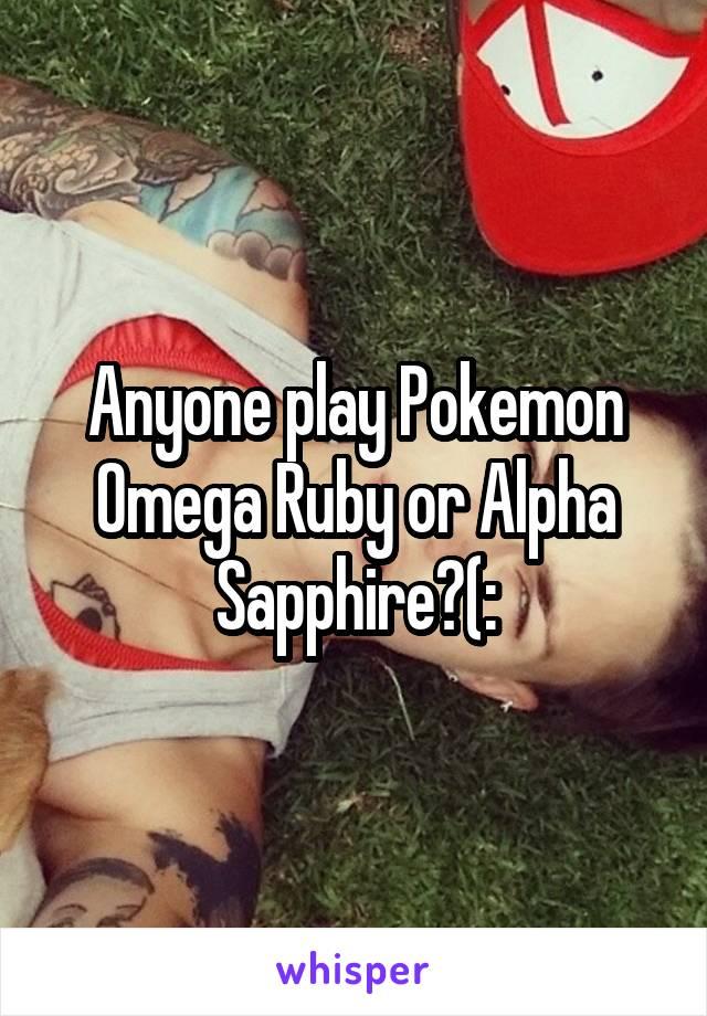 Anyone play Pokemon Omega Ruby or Alpha Sapphire?(: