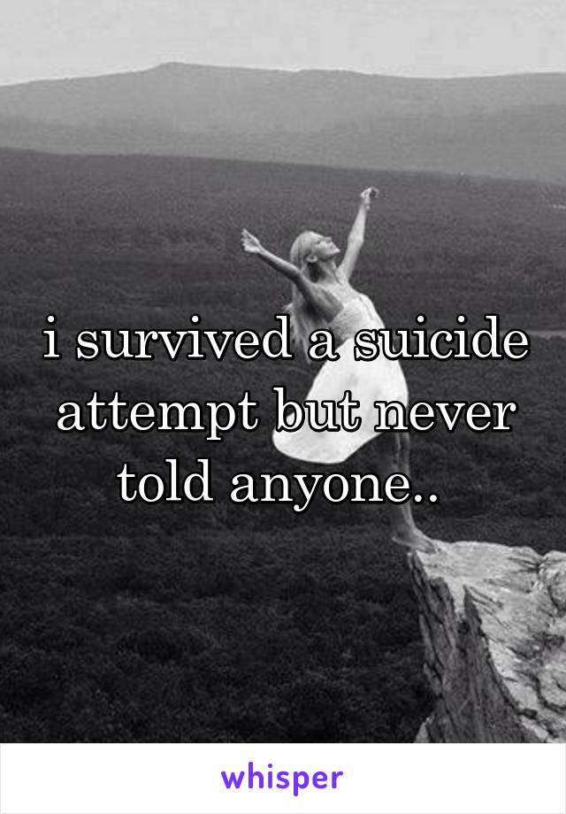 i survived a suicide attempt but never told anyone..