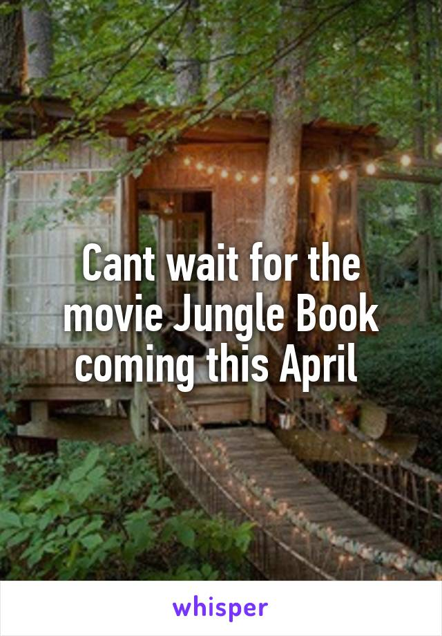 Cant wait for the movie Jungle Book coming this April