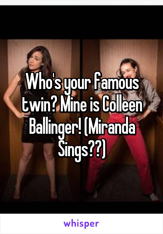 Who's your famous twin? Mine is Colleen Ballinger! (Miranda Sings😏💋)
