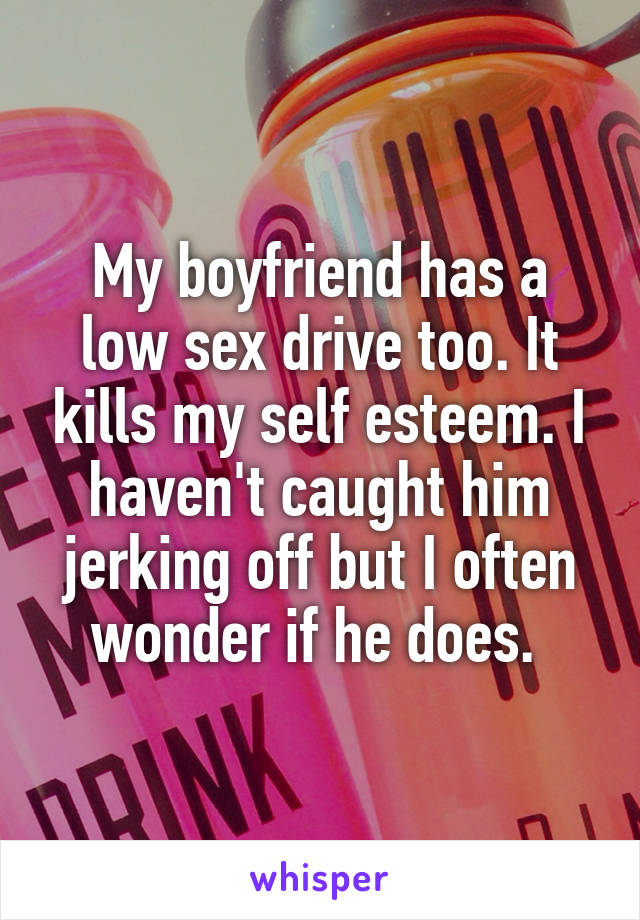 Why does my boyfriend have a low sex drive