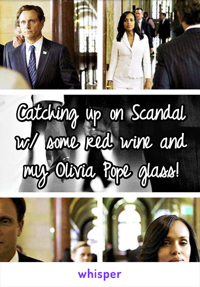 Catching up on Scandal w/ some red wine and my Olivia Pope glass!