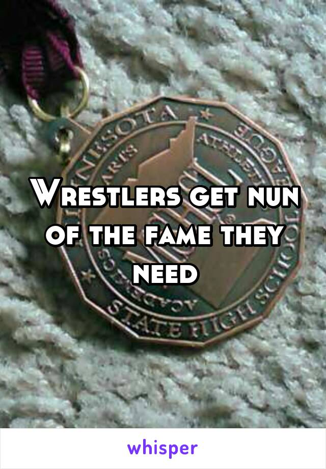 Wrestlers get nun of the fame they need