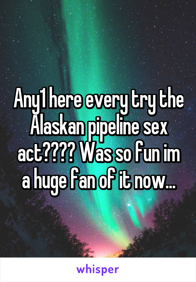 Phrase alaskan pipeline sex consider