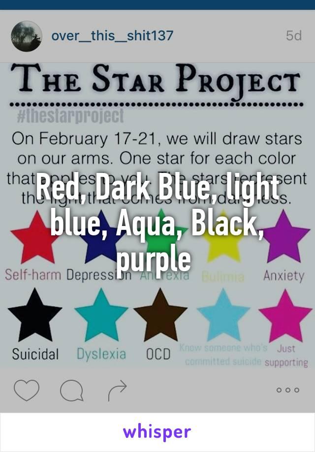 Red, Dark Blue, light blue, Aqua, Black, purple