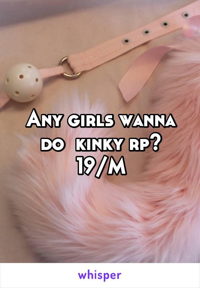 Any girls wanna do  kinky rp? 19/M