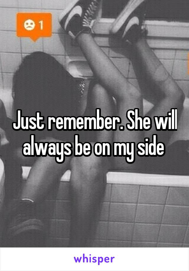 Just remember. She will always be on my side