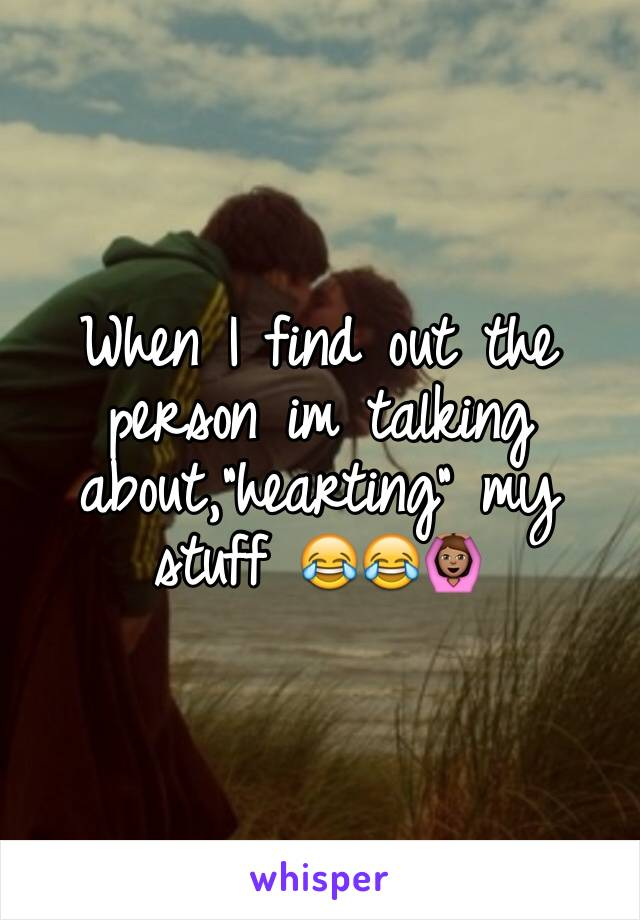 """When I find out the person im talking about,""""hearting"""" my stuff 😂😂🙆🏽"""