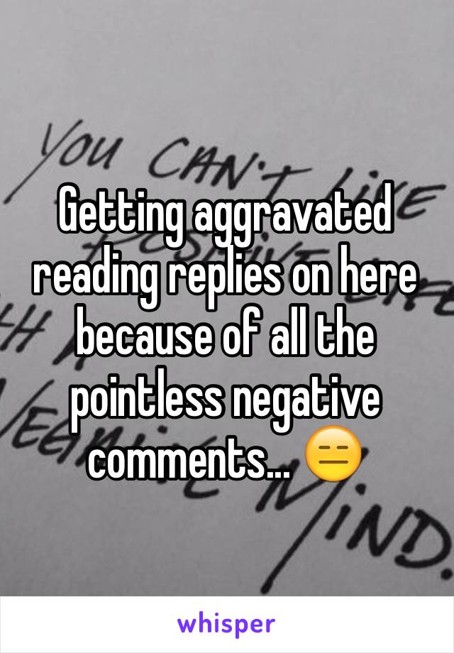 Getting aggravated reading replies on here because of all the pointless negative comments... 😑
