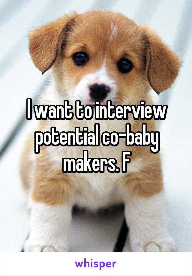I want to interview potential co-baby makers. F