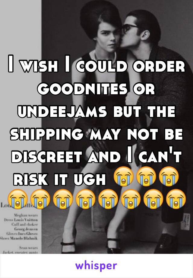 I wish I could order goodnites or undeejams but the shipping may not be discreet and I can't risk it ugh 😭😭😭😭😭😭😭😭😭😭😭