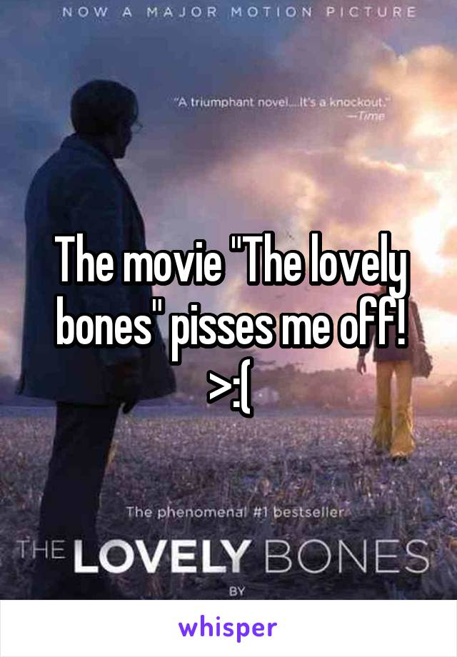 "The movie ""The lovely bones"" pisses me off! >:("