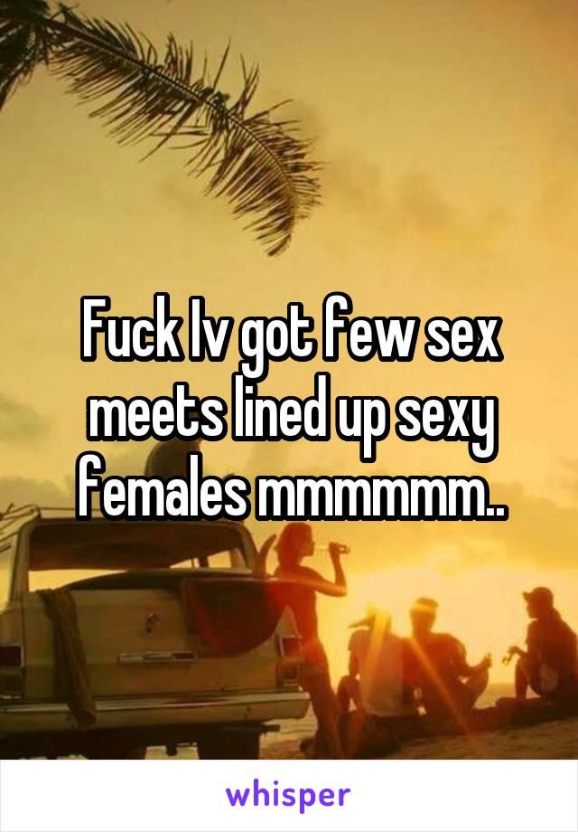 Fuck Iv got few sex meets lined up sexy females mmmmmm..