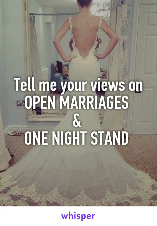 Tell me your views on OPEN MARRIAGES  &  ONE NIGHT STAND