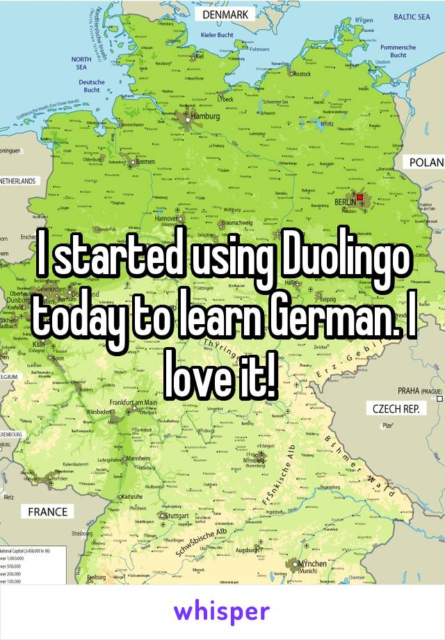 I started using Duolingo today to learn German. I love it!