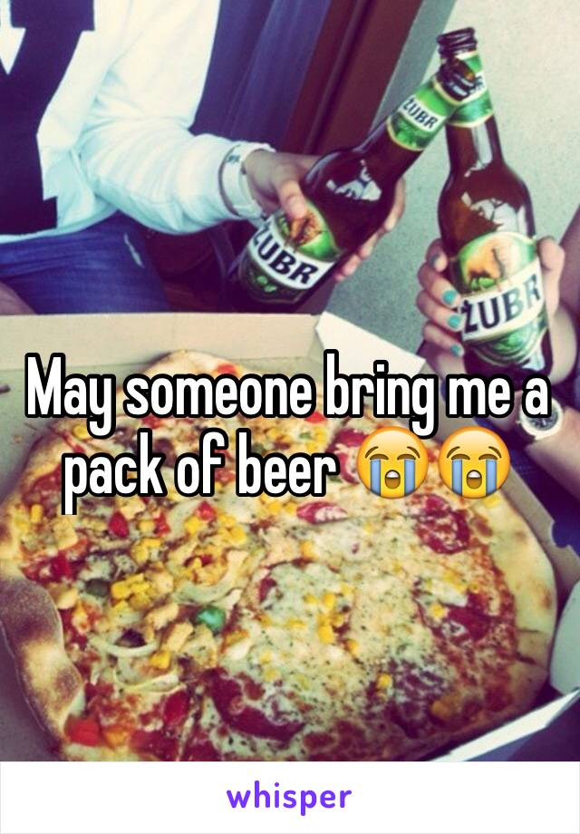 May someone bring me a pack of beer 😭😭