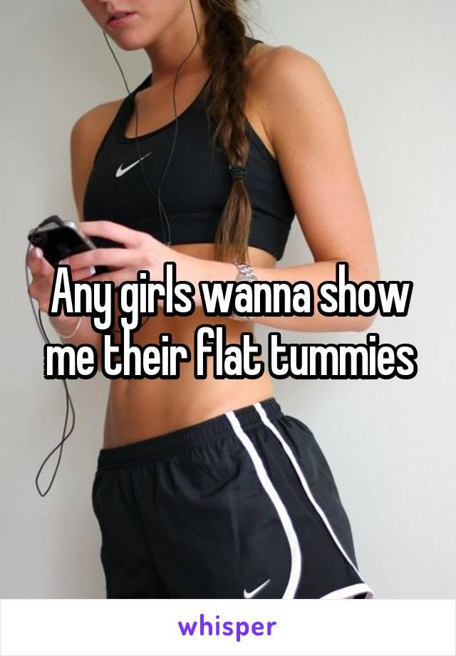 Any girls wanna show me their flat tummies