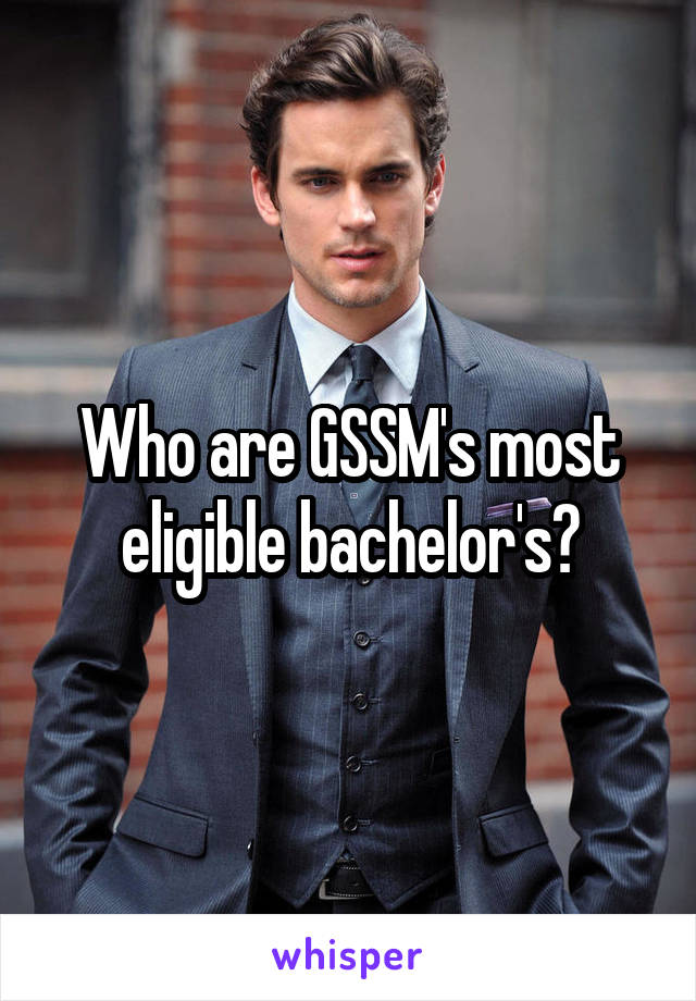 Who are GSSM's most eligible bachelor's?