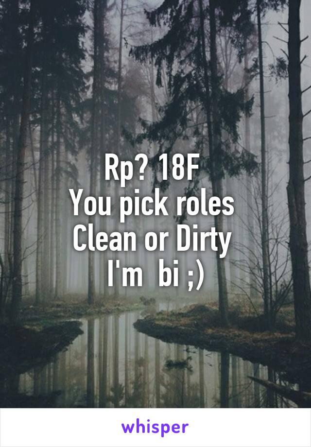 Rp? 18F  You pick roles  Clean or Dirty  I'm  bi ;)