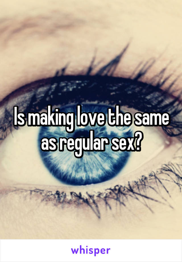 Is making love the same as regular sex?