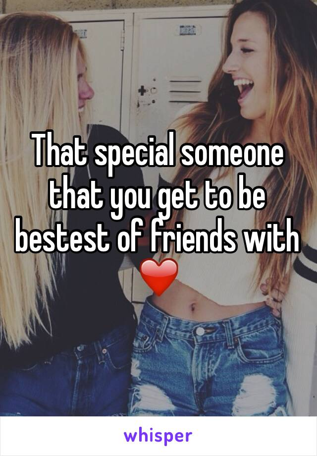 That special someone that you get to be bestest of friends with ❤️