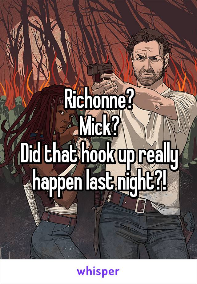 Richonne? Mick? Did that hook up really happen last night?!