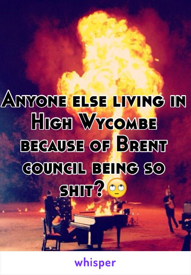 Anyone else living in High Wycombe because of Brent council being so shit?🙄