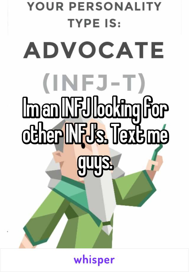 Im an INFJ looking for other INFJ's. Text me guys.