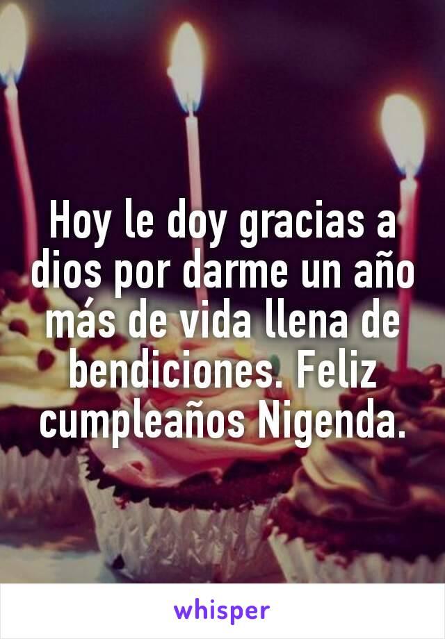 Hoy Le Doy Gracias A Dios Por Darme Un Año Más De Vida Llena De