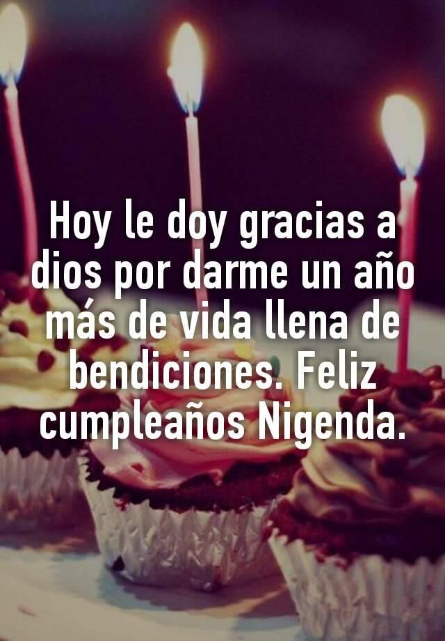 Hoy Le Doy Gracias A Dios Por Darme Un Ano Mas De Vida Llena De