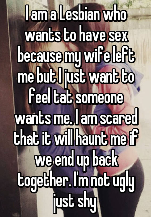 Wife left but wants to have sex