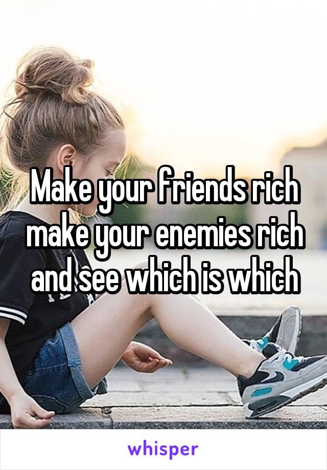 Make rich friends