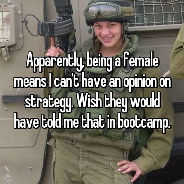 Apparently, being a female means I can't have an opinion on strategy. Wish they would have told me that in bootcamp.