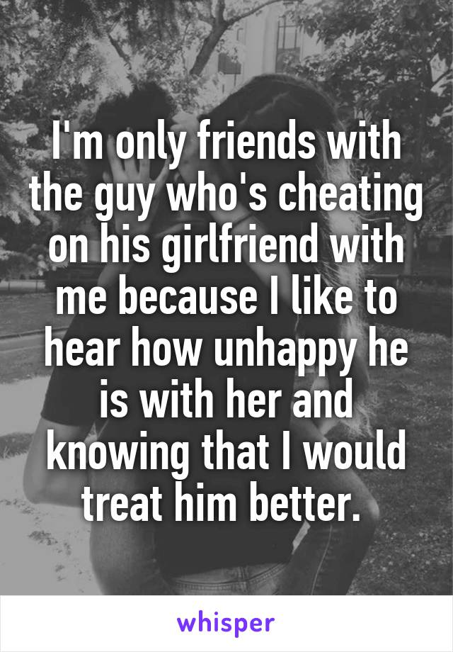 he cheated on his girlfriend with me