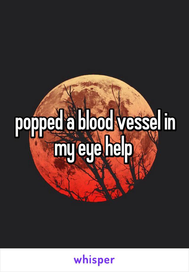 popped a blood vessel in my eye help