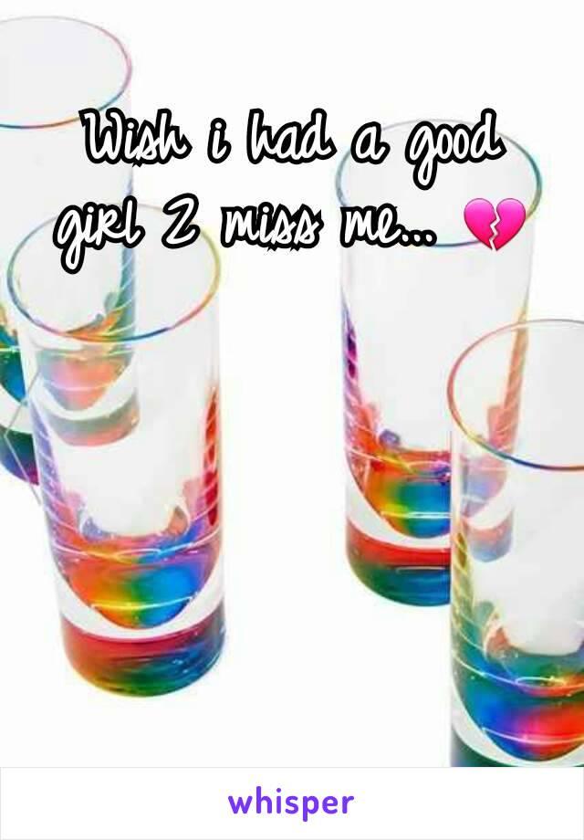 Wish i had a good girl 2 miss me... 💔