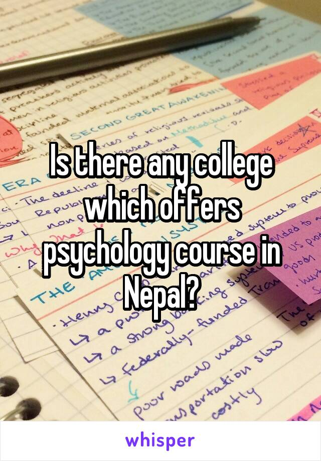 Is there any college which offers psychology course in Nepal?
