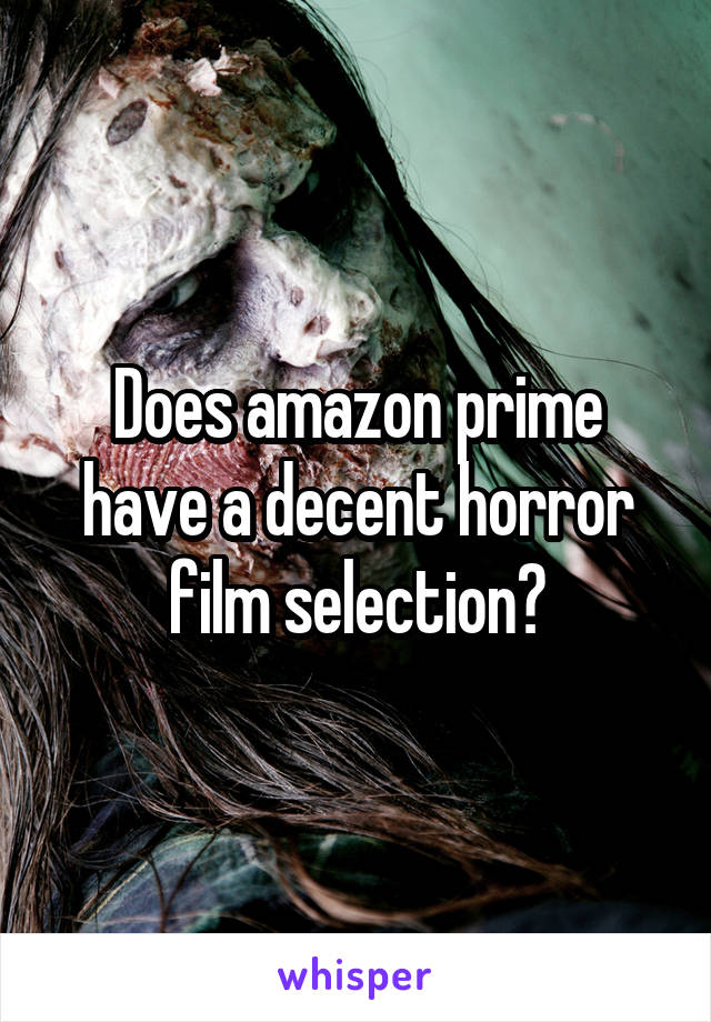 Does amazon prime have a decent horror film selection?