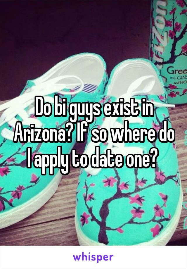 Do bi guys exist in Arizona? If so where do I apply to date one?