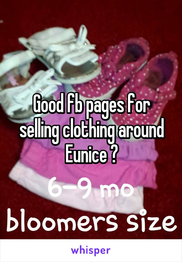 Good fb pages for selling clothing around Eunice ?