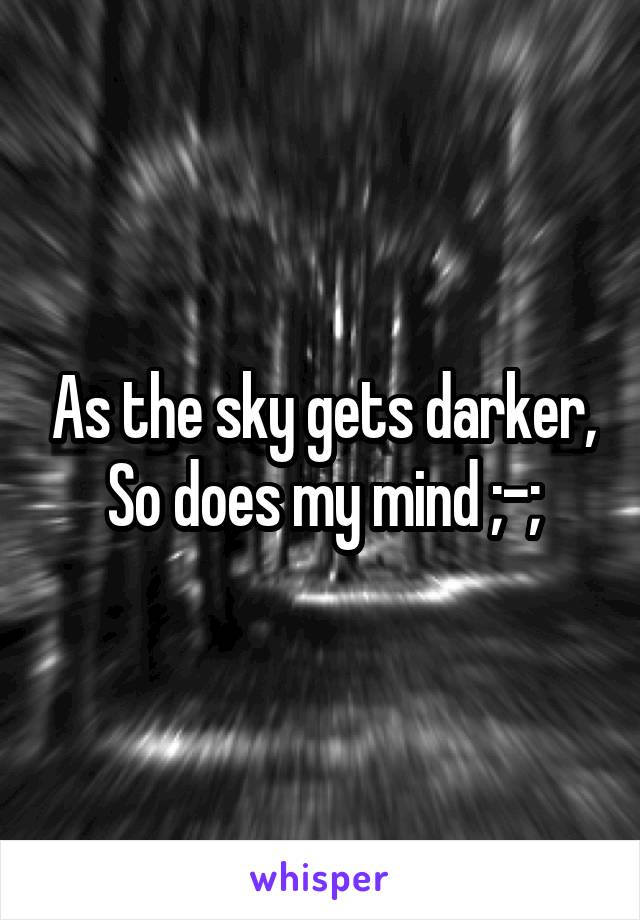 As the sky gets darker, So does my mind ;-;