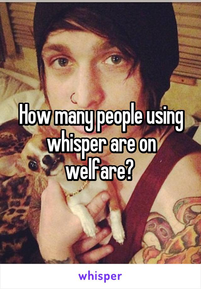 How many people using whisper are on welfare?