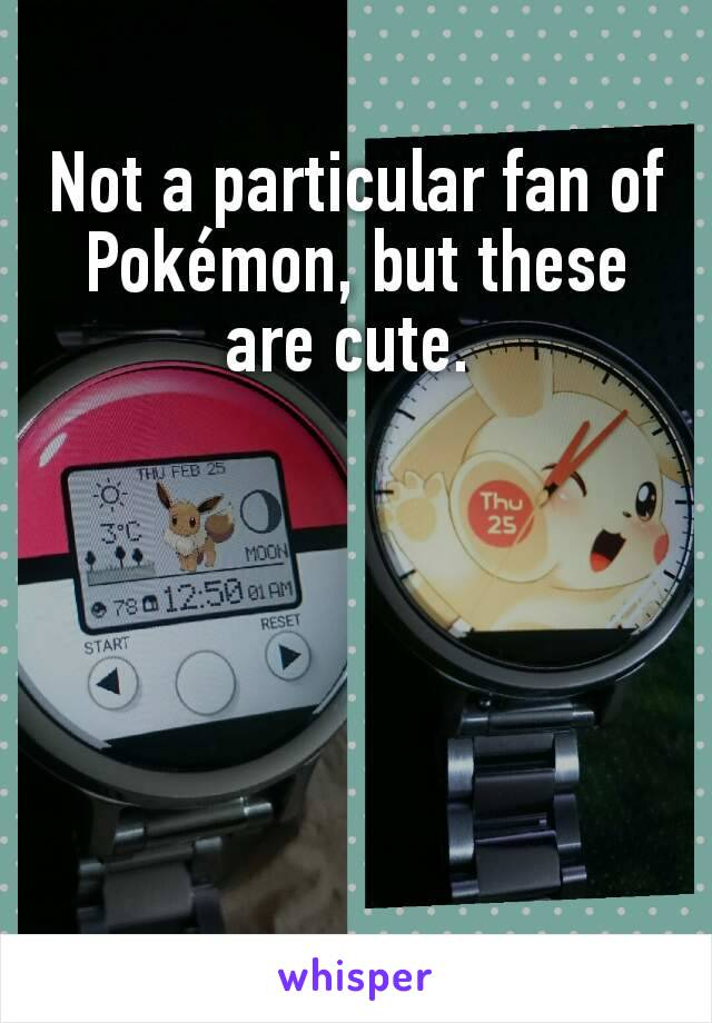 Not a particular fan of Pokémon, but these are cute.